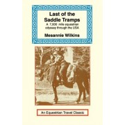 Last of the Saddle Tramps: One Woman's Seven Thousand Mile Equestrian Odyssey