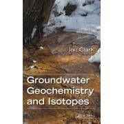 Groundwater Geochemistry and Isotopes by Ian Clark