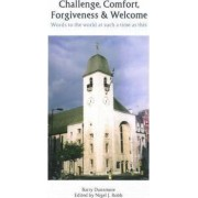Challenge, Comfort, Forgiveness & Welcome by Barry Dunsmore