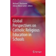 Global Perspectives on Catholic Religious Education in Schools 2015 by Michael T. Buchanan