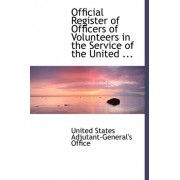 Official Register of Officers of Volunteers in the Service of the United ... by United States Adjutant-General's Office