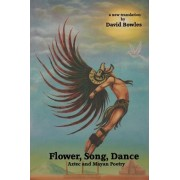 Flower, Song, Dance by Dr David Bowles