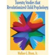 Twenty Studies That Revolutionized Child Psychology by Jr. Wallace E. Dixon
