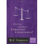 How Can I Develop a Christian Conscience? by R C Sproul