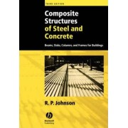 Composite Structures of Steel and Concrete: Beams, Slabs, Columns, and Frames for Buildings by R.P. Johnson
