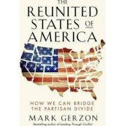 The Reunited States of America: How We Can Bridge the Partisan Divide by Mark Gerzon