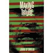 Making Trouble by John D'Emilio