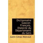 Dictionnaire Gascon-Fran Ais, Dialecte Du D Partement Du Gers by Justin Cnac-Moncaut