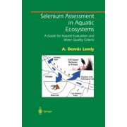 Selenium Assessment in Aquatic Ecosystems by A.Dennis Lemly