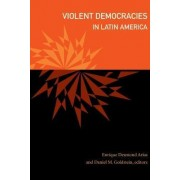 Violent Democracies in Latin America by Enrique Desmond Arias