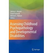 Assessing Childhood Psychopathology and Developmental Disabilities by Johnny L. Matson
