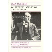 On Feeling, Knowing and Valuing by Max Scheler