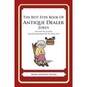 The Best Ever Book of Antique Dealer Jokes by Mark Geoffrey Young