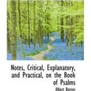 Notes, Critical, Explanatory, and Practical, on the Book of Psalms by Albert Barnes