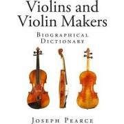 Violins and Violin Makers by Joseph Pearce