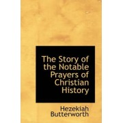 The Story of the Notable Prayers of Christian History by Hezekiah Butterworth