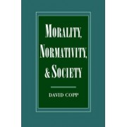Morality, Normativity, and Society by David Copp