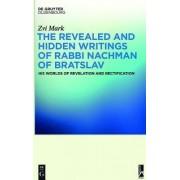 The Revealed and Hidden Writings of Rabbi Nachman of Bratslav by Zvi Mark