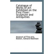 Catalogue of Works of Art Exhibited on the First Floor by Museum of Fine Arts