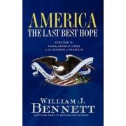 America: The Last Best Hope, Volume 2 by Dr William J Bennett