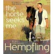 It's Not I Who Seek the Horse, the Horse Seeks Me by Klaus Ferdinand Hempfling