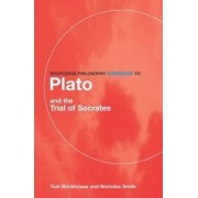 Routledge Philosophy GuideBook to Plato and the Trial of Socrates by Thomas C. Brickhouse