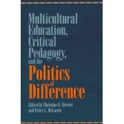 Multicultural Education, Critical Pedagogy, and the Politics of Difference by Christine E. Sleeter