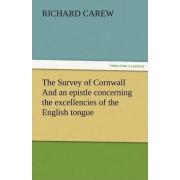 The Survey of Cornwall and an Epistle Concerning the Excellencies of the English Tongue by Richard Carew