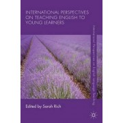 International Perspectives on Teaching English to Young Learners by Sarah Rich