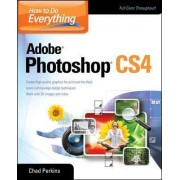 How to Do Everything Adobe Photoshop CS4 by Chad Perkins