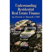 Understanding Residential Real Estate Finance by Patrick J Mansell