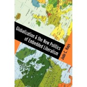 Globalization and the New Politics of Embedded Liberalism by Jude Hays