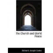 The Church and World Peace by Richard Joseph Cooke