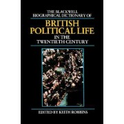 The Blackwell Biographical Dictionary of British Political Life in the Twentieth Century by Keith Robbins