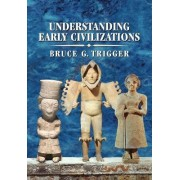 Understanding Early Civilizations by Bruce G. Trigger