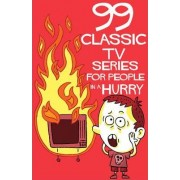 99 Classic TV-Series for People in A Hurry by John David California