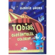 Tobias elefantelul colorat - Claudia Groza