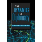 The Dynamics of Diplomacy by Jean-Robert Leguey-Feilleux