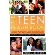 The Teen Health Book by Ralph I. Lopez