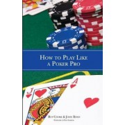 How to Play Like a Poker Pro by Roy Cooke