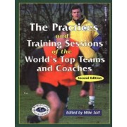 Practices and Training Sessions of the World's Top Teams and Coaches by Mike Saif