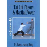 Tai Chi Theory and Martial Power by Jwing-Ming Yang