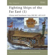 Fighting Ships of the Far East: China and Southeast Asia 202 BC-AD 1419 v.1 by Stephen Turnbull