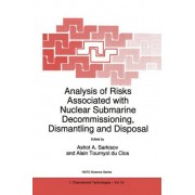 Analysis of Risks Associated with Nuclear Submarine Decommissioning, Dismantling and Disposal by Ashot A. Sarkisov