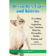Devon Rex Cats and Kittens Everything about Acquisition, Care, Nutrition, Behavior, Personality, Health, Training and More (Cat Owner's Books) by Clare Smiley