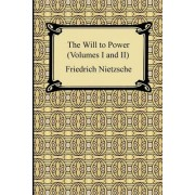 The Will to Power (Volumes I and II) by Friedrich Nietzsche