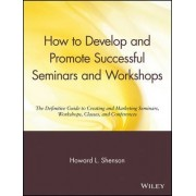 How to Develop and Promote Successful Seminars and Workshops by Howard L. Shenson