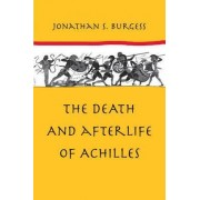 The Death and Afterlife of Achilles by Jonathan S. Burgess