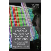 Biology, Computing, and the History of Molecular Sequencing by Miguel Garcia-Sancho