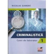 Criminalistica. Caiet de laborator 1 - Niculae Gament